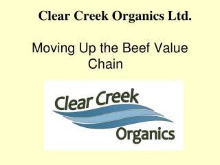 Clear Creek Organics Ltd.   Moving Up the Beef Value Chain