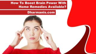 How To Boost Brain Power With Home Remedies Available?