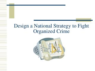 Design a National Strategy to Fight Organized Crime