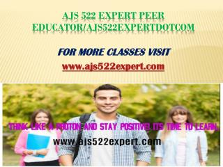 AJS 522 Expert Peer Educator/ajs522expertdotcom