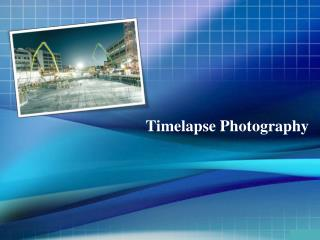 Smart Ways to Create Timelapse Video with an Expert Photographer