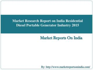 Market Research Report on India Residential Diesel Portable Generator Industry 2015