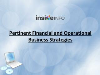 Pertinent Financial and Operational Business Strategies