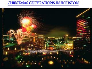 CHRISTMAS CELEBRATIONS IN HOUSTON