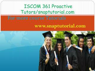 ISCOM 361 Proactive Tutors/snaptutorial.com