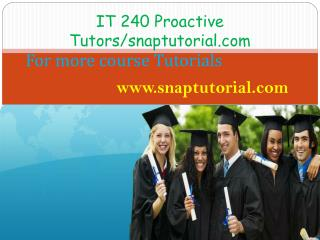 IT 240 Proactive Tutors/snaptutorial.com