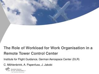 The Role of Workload for Work Organisation in a Remote Tower Control Center Institute for Flight Guidance, German Aerosp