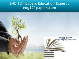 ENG 121 papers Education Expert / eng121papers.com