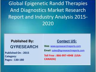 Global Epigenetic Randd Therapies And Diagnostics Market 2015 Industry Study, Trends, Development, Growth, Overview, Ins
