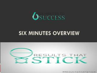 Six Minutes Overview