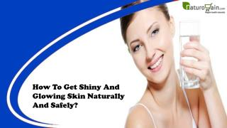 How To Get Shiny And Glowing Skin Naturally And Safely?