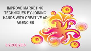 Improve marketing techniques by joining hands with creative ad agencies