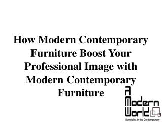 How Modern Contemporary Furniture Boost Your Professional Image with Modern Contemporary Furniture
