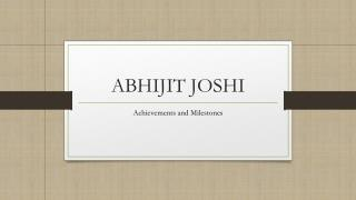 Abhijit Joshi achievements and Milestones