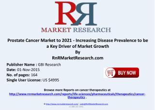 Prostate Cancer Market to 2021 Increasing Disease Prevalence to be a Key Driver of Market Growth