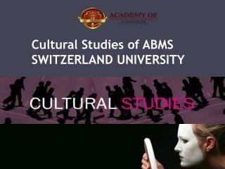 Cultural Studies of ABMS SWITZERLAND UNIVERSITY