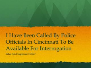 Should I Comply If The Cincinnati Police Ask Me To Come In For Questioning