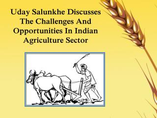 Uday Salunkhe Discusses The Challenges And Opportunities In Indian Agriculture Sector