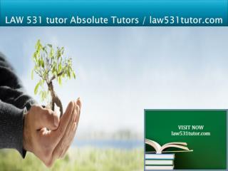 LAW 531 NEW Absolute Tutors / law531tutor.com