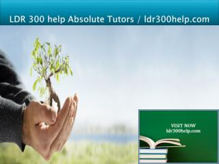 LDR 300 help Absolute Tutors / ldr300help.com