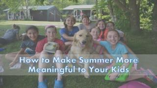 How To Make Summer More Meaningful To Your Kids