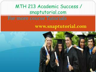 MTH 213 Academic Success / snaptutorial.com
