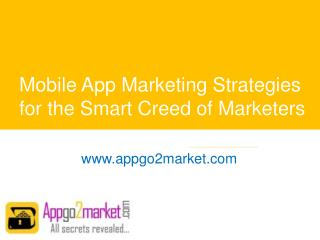 Mobile App Marketing Strategies for the Smart Creed of Marketers - www.appgo2market.com