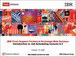 IBM Tivoli Support Technical Exchange Web Seminar: Introduction to Job Scheduling Console 8.3  October 13, 2006