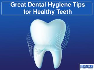 Great Dental Hygiene Tips for Healthy Teeth