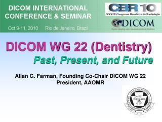 DICOM WG 22 Dentistry           Past, Present, and Future
