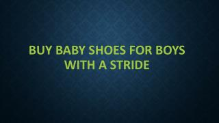Buy Baby Shoes For Boys With A Stride