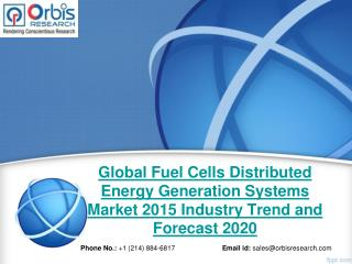 Global Fuel Cells Distributed Energy Generation Systems  Market Study 2015-2020 - Orbis Research
