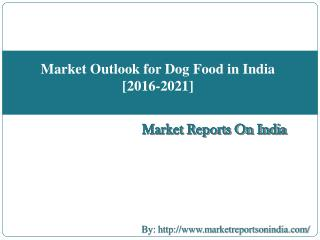 Market Outlook for Dog Food in India [2016-2021]