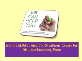 Get the MBA Project for Symbiosis Centre for Distance Learning, Pune