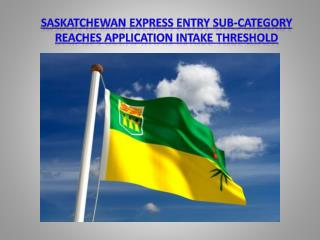 Saskatchewan Express Entry Sub-Category Reaches Application Intake Threshold - December 22, 2015
