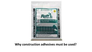 Why construction adhesives must be used