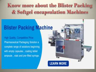 Know more about the Blister Packing and Softgel encapsulation Machines
