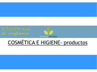 COSMÉTICA E HIGIENE- productos