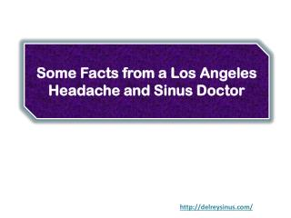 Some Facts from a Los Angeles Headache and Sinus Doctor