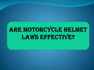 Are Motorcycle Helmet Laws Effective?