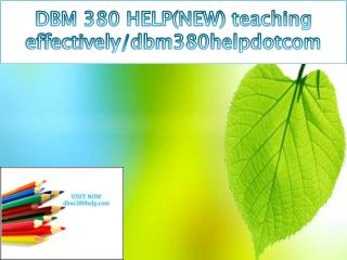 DBM 380 HELP(NEW) teaching effectively/dbm380helpdotcom