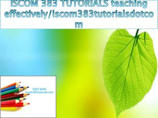 ISCOM 383 TUTORIALS teaching effectively/iscom383tutorialsdotcom