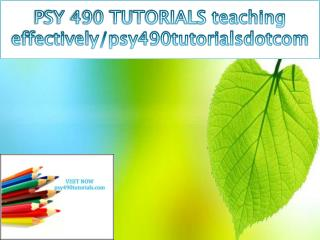 PSY 490 TUTORIALS teaching effectively/psy490tutorialsdotcom