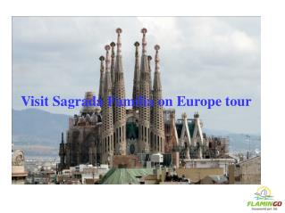 Visit Sagrada Familia on Europe tour