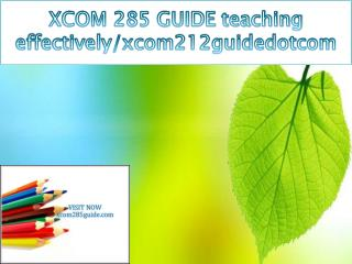 XCOM 285 GUIDE teaching effectively/xcom212guidedotcom