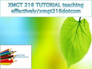XMGT 216 TUTORIAL teaching effectively/xmgt216tutorialdotcom
