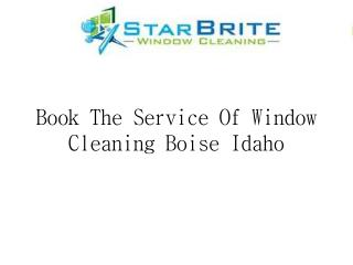 Book The Service Of Window Cleaning Boise Idaho