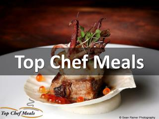 Top Chef Meals - Expertly prepared meals for under $10