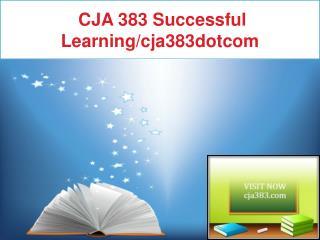 CJA 383 Successful Learning/cja383dotcom