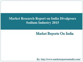 Market Research Report on India Divalproex Sodium Industry 2015